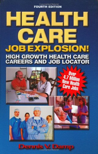 Health Care Job Explosion: High Growth Health Care Careers and Job Locator