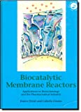 Biocatalytic Membrane Reactors: Applications In Biotechnology And The Pharmaceutical Industry