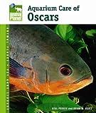 Aquarium Care of Oscars (Animal Planet Pet Care Library)