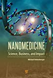 Nanomedicine: Science, Business, and Impact