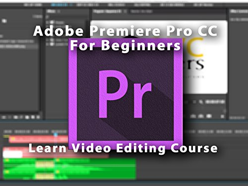 Adobe Premiere Pro CC For Beginners: Learn Video Editing Course - Season 1