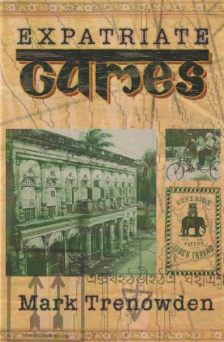 Expatriate Games - 662 Days in Bangladesh: An Account of Time Spent in Dhaka Not a Guide Book