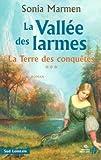 echange, troc Sonia Marmen - La Vallée des larmes, Tome 3 : La Terre des conquêtes