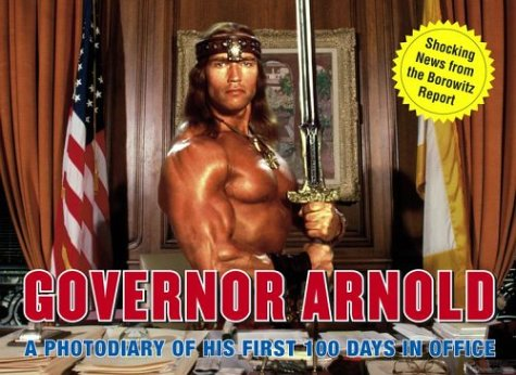 Governor Arnold : A Photodiary of His First 100 Days in Office, ANDY BOROWITZ
