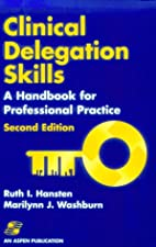 Clinical Delegation Skills A Handbook For Professional Practice by Ruth Hansten
