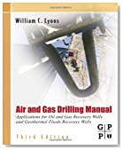 Air and Gas Drilling Field Guide: Applications for Oil and Gas Recovery Wells and Geothermal Fluids Recovery Wells, 3rd Edition