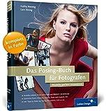 Das Posing-Buch für Fotografen: Setzen Sie Ihr Modell perfekt in Szene!