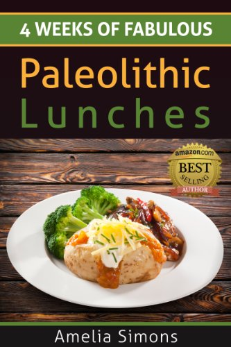4 Weeks Of Fabulous Paleolithic Lunches (4 Weeks Of Fabulous Paleo Recipes Book 2)