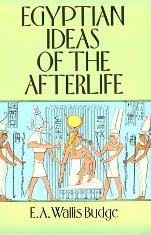 Egyptian Ideas of the Afterlife, E. A. WALLIS BUDGE