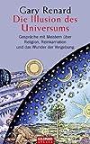 Die Illusion des Universums: Gespräche mit Meistern über Religion, Reinkarnation und das Wunder der Vergebung - Gary Renard