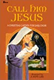 Call Him Jesus: A Christmas Cantata for Easy Choir (0834193655) by Joseph Linn