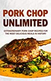 Pork Chop Unlimited: Extraordinary Pork Chop Recipes For The Most Delicious Meals In History