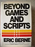 Beyond Games and Scripts (0394409426) by Berne, Eric.