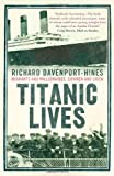 Richard Davenport-Hines Titanic Lives: Migrants and Millionaires, Conmen and Crew