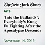 'Into the Badlands': Everybody's Kung Fu Fighting After the Apocalypse Descends | Mike Hale