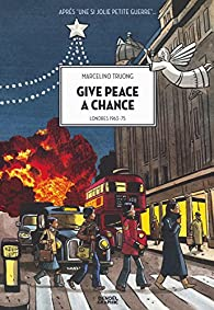 Give Peace a Chance: Londres 1963-75 par Marcelino Truong