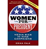[ WOMEN FOR PRESIDENT: MEDIA BIAS IN NINE CAMPAIGNS ] By Falk, Erika ( Author) 2010 [ Paperback ]