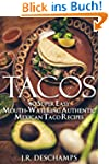 Tacos: 40 Super Easy Mouth-Watering A...