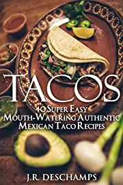 Tacos: 40 Super Easy Mouth-Watering Authentic Mexican Taco Recipes (The Mexican Food Cookbooks)