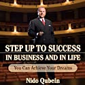 Step Up to Success in Business and in Life  by Nido Qubein Narrated by Nido Qubein