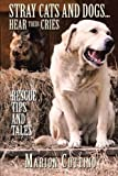 Stray Cats and Dogs...Hear Their Cries: Rescue,Tips and Tales