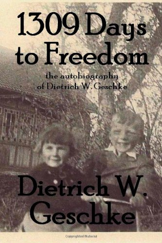 1309 Days To Freedom: The Autobiography Of Dietrich W. Geschke