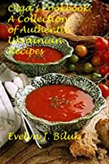 Olga's Cookbook: A Collection of Authentic Ukrainian Recipes