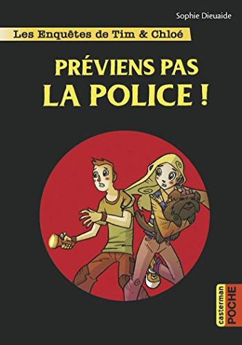 Les enquêtes de Tim et Chloé (2) : Préviens pas la police !