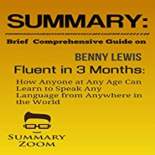 Summary: Brief Comprehensive Guide on Benny Lewis's Fluent in 3 Months: How Anyone at Any Age Can Learn to Speak Any Language from Anywhere in the World Audiobook by  Summary Zoom Narrated by Doron Alon