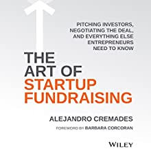 The Art of Startup Fundraising: Pitching Investors, Negotiating the Deal, and Everything Else Entrepreneurs Need to Know Audiobook by Alejandro Cremades, Barbara Corcoran Narrated by Jonathan Yen