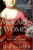 Mozart's Women: His Family, His Friends, His Music (0060563516) by Glover, Jane