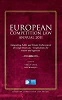European Competition Law Annual 2011: Integrating Public and Private Enforcement, Implications for Courts and Agencies