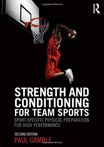 Strength and Conditioning for Team Sports: Sport-Specific Physical Preparation for High Performance, Second Edition