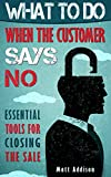 What to Do When the Customer Says No: Essential Tools for Closing the Sale