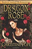 Dragon Rose (Tales of the Latter Kingdoms)
