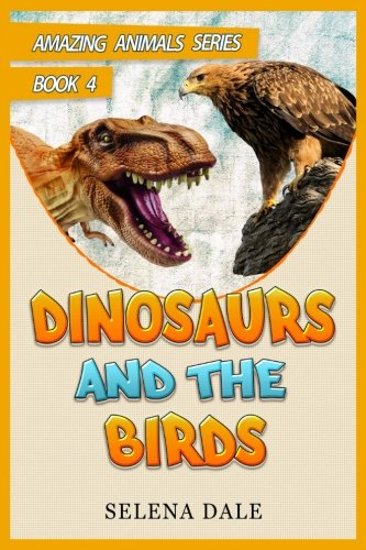 Dinosaurs and the Birds: Animal Books For Kids (Amazing Animals Series) (Volume...