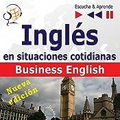 Inglés en situaciones cotidianas- Nueva edición: Business English - Nivel de competencia B2 (Escucha & Aprende)   Dorota Guzik, Joanna Bruska