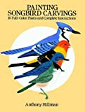 Painting Songbird Carvings: 16 Full-Color Plates and Complete Instructions