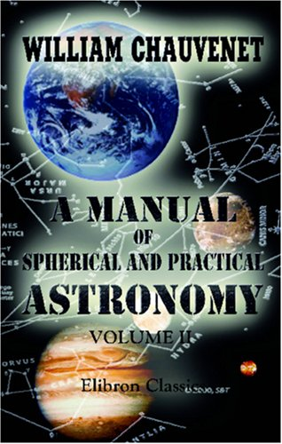 A Manual Of Spherical And Practical Astronomy: Volume 2. Theory And Use Of Astronomical Instruments