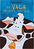 La vaca de esta historia (Un Cuento, Un Canto y a Dormir (a Story, a Song and to Sleep) (Spanish Edition)