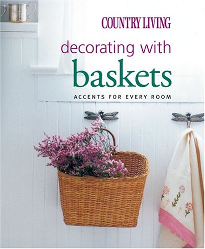Country Living Decorating with Baskets: Accents for Every Room