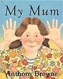 My Mum Anthony Browne