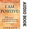 I Am Positive! 31 Positive Self-Talk Declarations to Speak Faith Over Your Life: Negative Self Talk Series Audiobook by Lynn R. Davis Narrated by Laura Cable