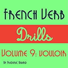 French Verb Drills Featuring the Verb Vouloir: Master the French Verb Vouloir (To Want) - With No Memorization! Audiobook by Frederic Bibard Narrated by Frederic Bibard