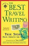 Best Travel Writing 2005: True Stories from Around the World