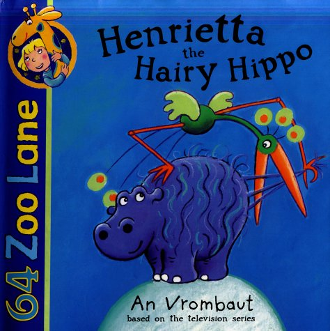 Henrietta the Hairy Hippo (64 Zoo Lane)
