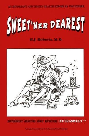 sweetner-dearest-bittersweet-vignettes-about-aspartame-nutrasweet-by-h-j-roberts-1992-10-02