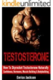 TESTOSTERONE: How To Skyrocket Testosterone Naturally - Confidence, Hormones, Muscle Building & Bodybuilding (Libido, Steroids, Erectile Dysfunction, Prostate, ... Health, Self Confidence) (English Edition)