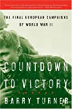 COUNTDOWN TO VICTORY - THE FINAL EUROPEAN CAMPAIGNS OF WORLD WAR II (0060742828) by Turner, Barry