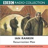Resurrection Men: BBC Radio 4 Full-cast Dramatisation (Radio Collection)